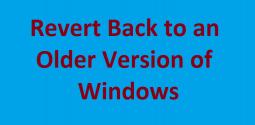 Revert Back to an Older Version of Windows